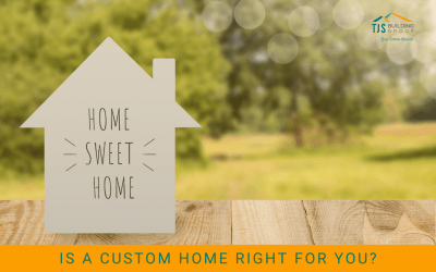 Is a Custom Home Right For You?