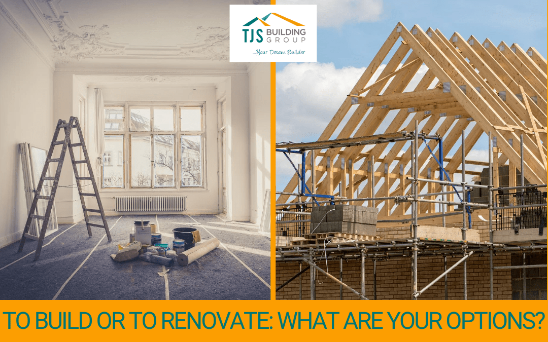 To Build or to Renovate: What are your options?