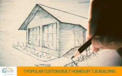 7 Popular Custom Built Homes by TJS Building