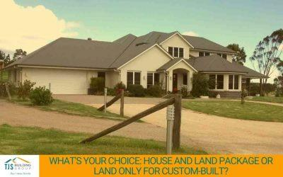 What's Your Choice: House and Land Package or Land Only for a Custom Built Home?